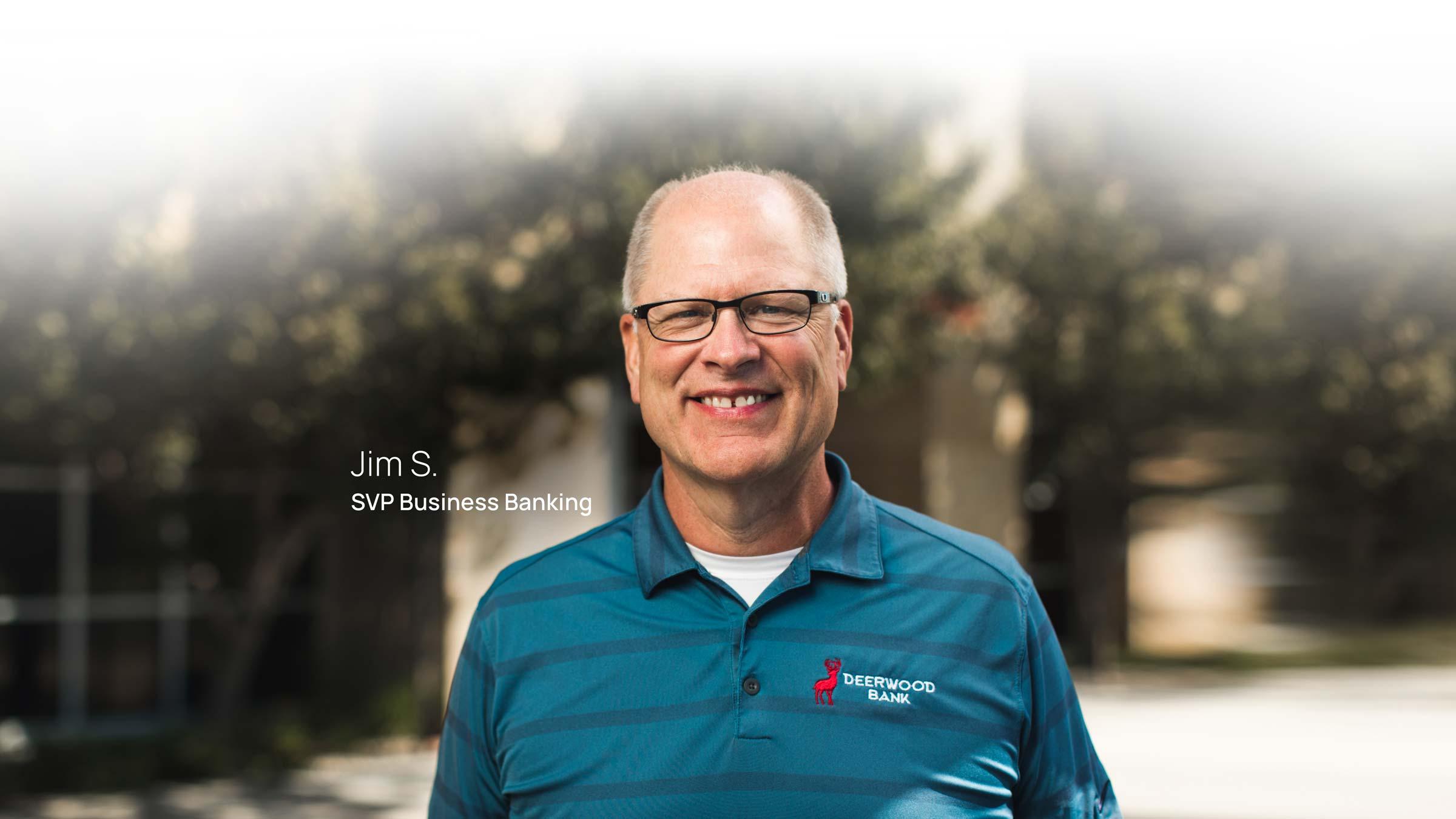 Jim S. SVP Business Banking